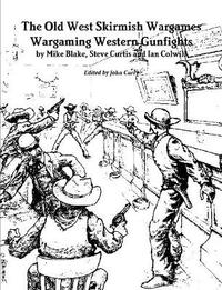 The Old West Skirmish Wargames by John Curry