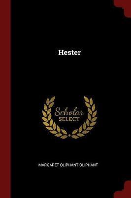 Hester by Margaret Wilson Oliphant