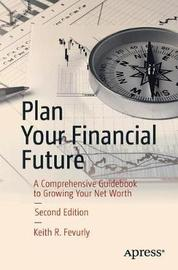 Plan Your Financial Future by Keith R. Fevurly
