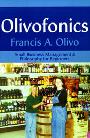 Olivofonics: Small Business Management & Philosophy for Beginners by Francis A. Olivo image
