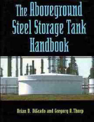 The Aboveground Steel Storage Tank Handbook by Brian D. DiGrado