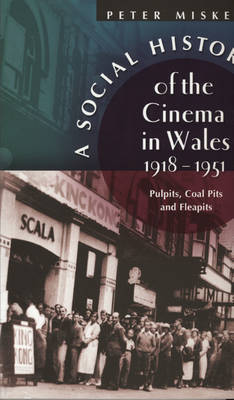 A Social History of the Cinema in Wales, 1918-1951 by Peter M. Miskell