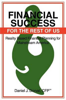 Financial Success for the Rest of Us: Reality Based Financial Planning for Mainstream America by Daniel J. Dorval image