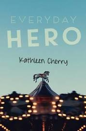 Everyday Hero by Kathleen Cherry