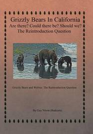 Grizzly Bears in California Are there? Could There Be? Should We? The Reintroduction Question by Guy Nixon (Redcorn)