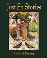 Just So Stories - For Little Children by Rudyard Kipling
