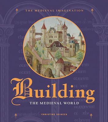 Building the Medieval World by Christine Sciacca image