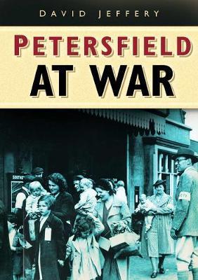 Petersfield At War by David W. Jeffery image