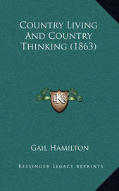 Country Living and Country Thinking (1863) by Gail Hamilton