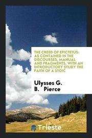 The Creed of Epictetus by Ulysses G B Pierce