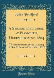 A Sermon Delivered at Plymouth, December 21st, 1804 by Alden Bradford image