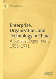 Enterprise, Organization, and Technology in China by Philip Scranton
