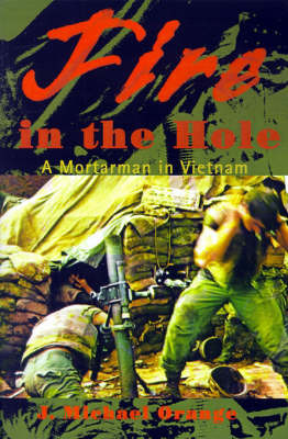 Fire in the Hole: A Mortarman in Vietnam by James Michael Orange image