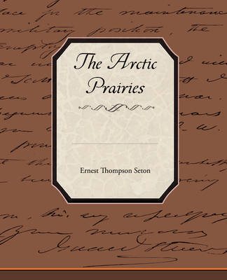 The Arctic Prairies by Ernest Thompson Seton image