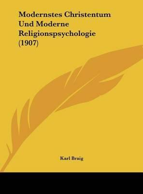 Modernstes Christentum Und Moderne Religionspsychologie (1907) by Karl Braig image