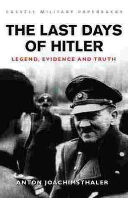 The Last Days of Hitler: The Legends, the Evidence, the Truth by Anton Joachimsthaler