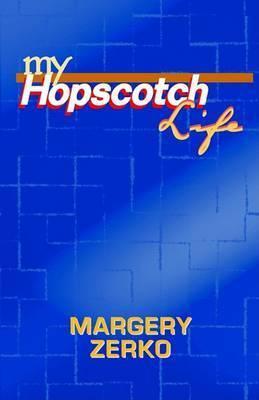 My Hopscotch Life by Margery Zerko