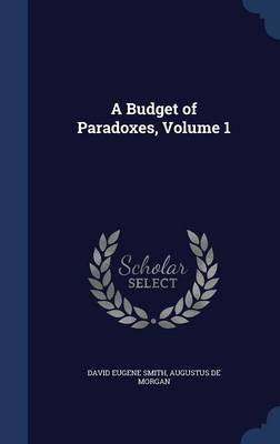 A Budget of Paradoxes; Volume 1 by David Eugene Smith