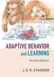 Adaptive Behavior and Learning by J.E.R. Staddon