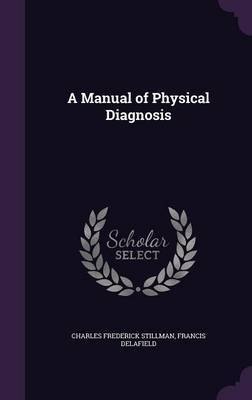 A Manual of Physical Diagnosis by Charles Frederick Stillman