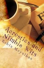 Acrostics and Nimble Wits: Poetry Just for Fun by Robin Moynihan