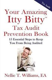 Your Amazing Itty Bitty Tax Audit Prevention Book by MS Nellie T Williams Ea
