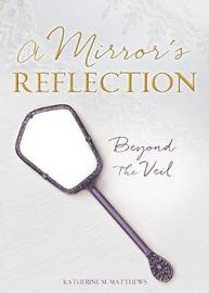 A Mirror's Reflection by Katherine M Matthews image