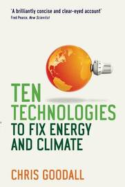 Ten Technologies to Fix Energy and Climate by Chris Goodall