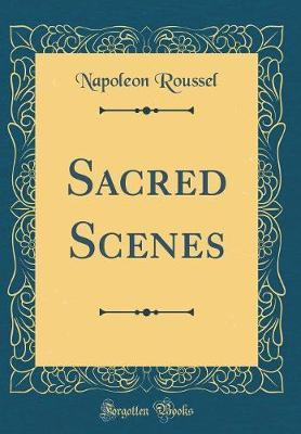Sacred Scenes (Classic Reprint) by Napoleon Roussel image
