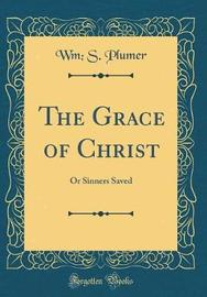 The Grace of Christ by Wm S Plumer image