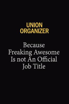 Union organizer Because Freaking Awesome Is Not An Official Job Title by Blue Stone Publishers