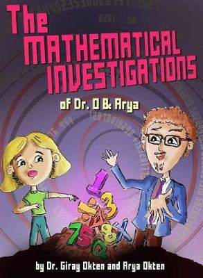 The Mathematical Investigations of Dr. O and Arya by Arya oekten
