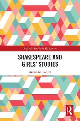 Shakespeare and Girls' Studies by Ariane M. Balizet