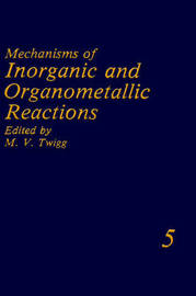 Mechanisms of Inorganic and Organometallic Reactions Volume 5 by Martyn V. Twigg