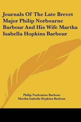 Journals of the Late Brevet Major Philip Norbourne Barbour and His Wife Martha Isabella Hopkins Barbour by Martha Isabella Hopkins Barbour image