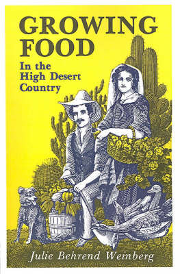 Growing Food in the High Desert Country by Julie Behrend Weinberg