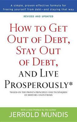 How to Get Out of Debt, Stay Out of Debt and Live Prosperously by Jerrold Mundis