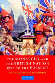 The Monarchy and the British Nation, 1780 to the Present