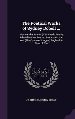 The Poetical Works of Sydney Dobell ... by John Nichol