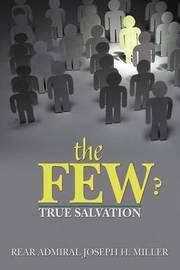 The Few ?: True Salvation by Rear Admiral Joseph H. Miller