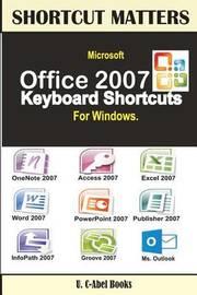 Microsoft Office 2007 Keyboard Shortcuts for Windows by U C-Abel Books