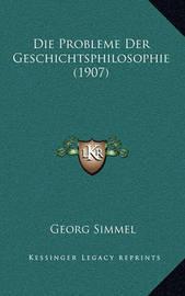Die Probleme Der Geschichtsphilosophie (1907) by Georg Simmel