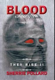 Blood Sacrifice: They Rise II by Sherrie Pollard