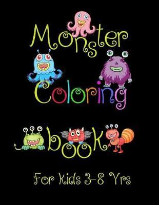 Monster Coloring Book for Kids 3-8 Yrs. by A K Williams