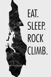 Eat sleep rock climb by Maggie Marrie