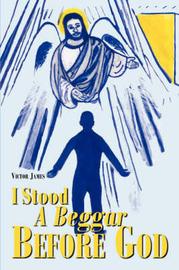 I Stood a Beggar Before God by Victor James image