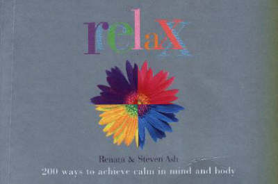 Relax: 200 Ways to Achieve Calm in Mind and Body by Renata Ash image