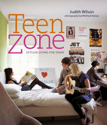 Teen Zone: Stylish Living for Teens by Judith Wilson