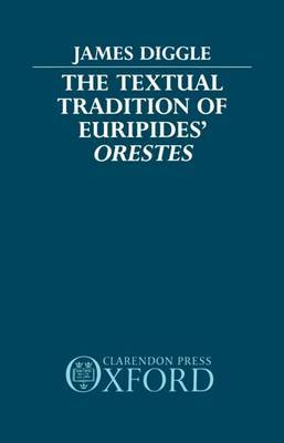 The Textual Tradition of Euripides' Orestes by James Diggle