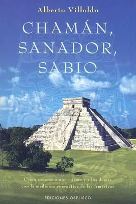 Chaman, Sanador, Sabio: Como Sanarse A Uno Mismo y A los Demas Con la Medicina Energetica de las Americas by Alberto Villoldo, Ph.D. image